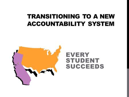 TRANSITIONING TO A NEW ACCOUNTABILITY SYSTEM EVERY STUDENT SUCCEEDS.