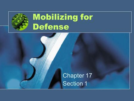 Mobilizing for Defense Chapter 17 Section 1. Americans Join the war effort Young men signed up for war; 5 million volunteers not enough for 2 fronts –Selective.
