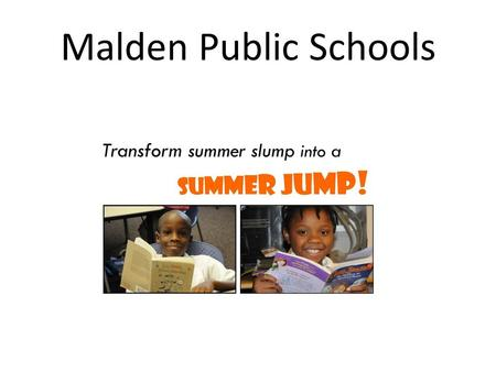 Malden Public Schools. During the summer, in the absence of school, learning declines. Throughout these months, all children backslide in math—but in.