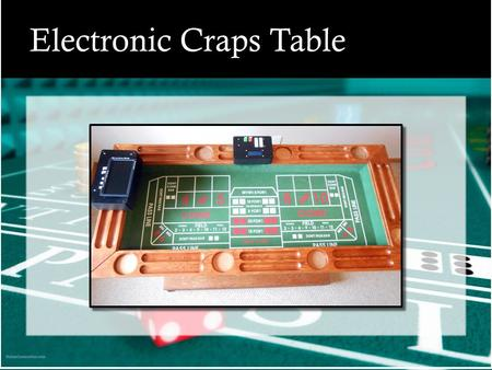 Electronic Craps Table. Objective Design a system to incorporate electronics into the game of craps to track bets and payouts while maintaining the interactive.