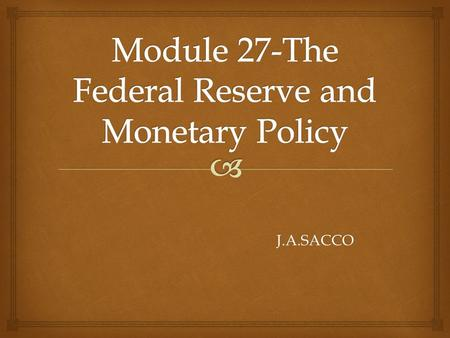 J.A.SACCO.   Functions of the Fed 1) Supplies the economy with fiduciary currency 2) Provides a clearing mechanism for checks 3) Holds depository institutions.