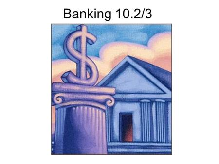 Banking 10.2/3. Ajektivs The Hiztorye of Banks How u can put yer har erned mone inta bank.