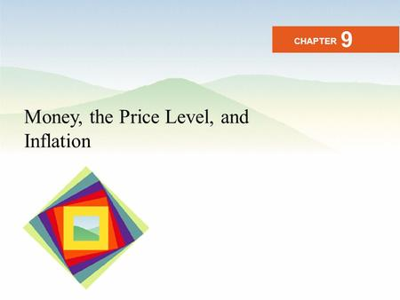 Money, the Price Level, and Inflation CHAPTER 9. After studying this chapter you will be able to Define money and describe its functions Explain the economic.