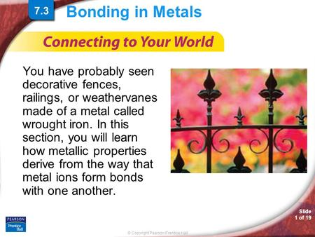 © Copyright Pearson Prentice Hall Slide 1 of 19 Bonding in Metals You have probably seen decorative fences, railings, or weathervanes made of a metal called.