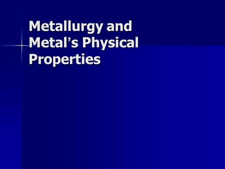 Metallurgy and Metal's Physical Properties