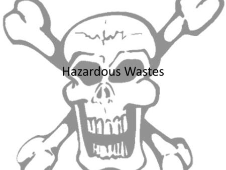 Hazardous Wastes. Hazardous waste discarded solid waste/liquid material - contains 1 or more of listed 39 compounds, catches fire easily, explosive, corrosive.