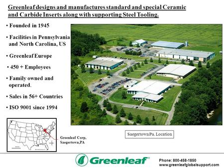 Greenleaf designs and manufactures standard and special Ceramic and Carbide Inserts along with supporting Steel Tooling. Founded in 1945 Family owned and.