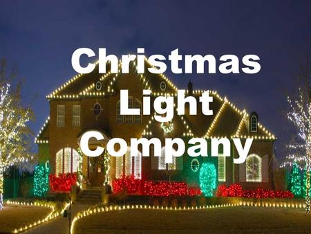Christmas Light Company. About Christmas Light Company:- Now so more than ever, it is becoming increasingly difficult to find the time and energy to decorate.