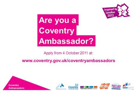 Are you a Coventry Ambassador? Apply from 4 October 2011 at: www.coventry.gov.uk/coventryambassadors.