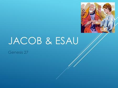 JACOB & ESAU Genesis 27. WHO ARE YOU?  Volunteer?  You will try to guess the names of other students  ….While blindfolded.