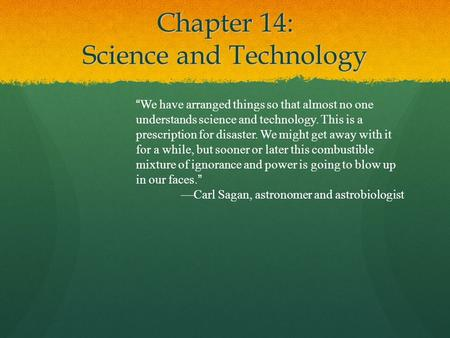 "Chapter 14: Science and Technology ""We have arranged things so that almost no one understands science and technology. This is a prescription for disaster."