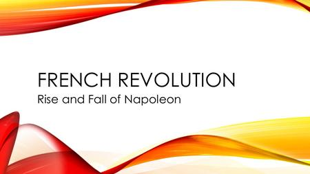 FRENCH REVOLUTION Rise and Fall of Napoleon. WHO IS NAPOLEON? He was born on the island of Corsica in 1769 According to modern standards, Napoleon was.