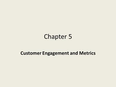 Chapter 5 Customer Engagement and Metrics. Learning Objectives 1.Describe the five levels of user engagement (5 Cs). 2.Describe the major engagement techniques.