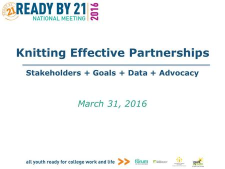 Knitting Effective Partnerships Stakeholders + Goals + Data + Advocacy March 31, 2016.
