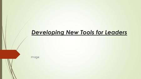 Developing New Tools for Leaders Image. Welcome – Communications Skills Training Active Listening – Introductory video and hands on exercise Difficult.
