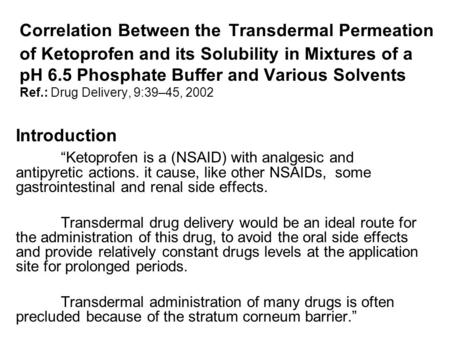 Correlation Between the Transdermal Permeation of Ketoprofen and its Solubility in Mixtures of a pH 6.5 Phosphate Buffer and Various Solvents Ref.: Drug.