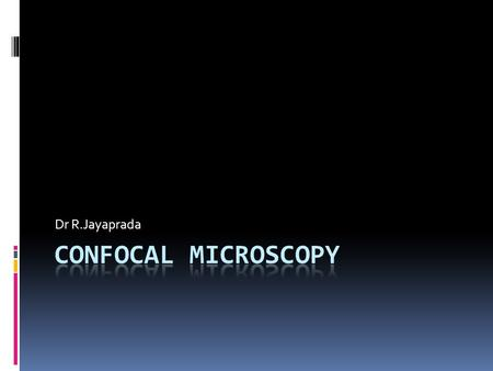 Dr R.Jayaprada. INTRODUCTION  A confocal microscope creates sharp images of a specimen that would appear otherwise blurred with the conventional microscope.