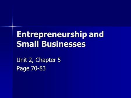 Entrepreneurship and Small Businesses Unit 2, Chapter 5 Page 70-83.