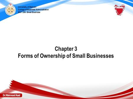 Chapter 3 Forms of Ownership of Small Businesses University of Bahrain College of Business Administration MGT 239: Small Business MGT239 1.