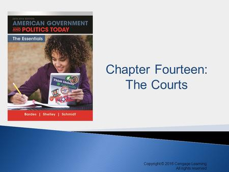 Copyright © 2016 Cengage Learning. All rights reserved. 1 Copyright © 2016 Cengage Learning. All rights reserved. Chapter Fourteen: The Courts.