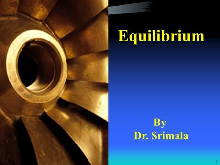 1 Equilibrium By Dr. Srimala. 2 Content 1.0Introduction 2.0Phase Equilibrium 2.01 Liquid-Vapor Phase Equilibrium 3.0Gibbs Phase Rule 4.0 P-T Phase Diagrams.