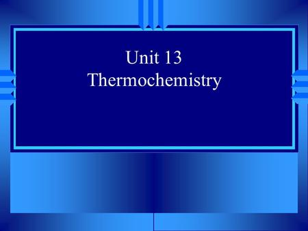 Unit 13 Thermochemistry. Energy u The ability to do work or cause a change u Often measured in joules (J) u Law of Conservation of Energy – energy is.
