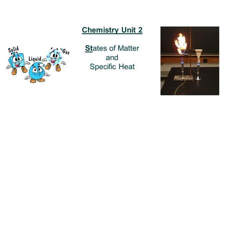 Chemistry Unit 2 States of Matter and Specific Heat.