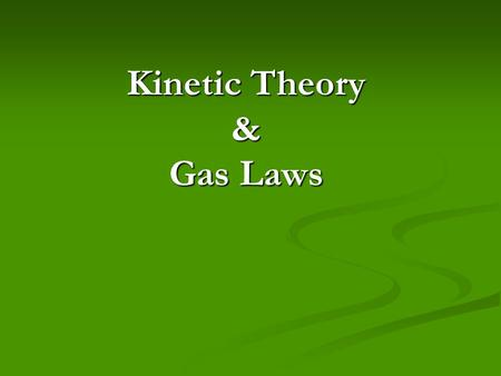 Kinetic Theory & Gas Laws. Kinetic-Molecular Theory – explains how particles in matter behave 1. All matter is composed of small particles that are far.