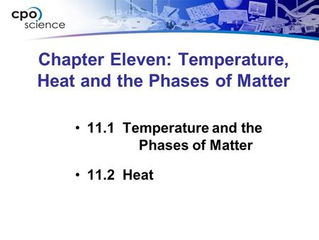 Chapter Eleven: Temperature, Heat and the Phases of Matter 11.1 Temperature and the Phases of Matter 11.2 Heat.
