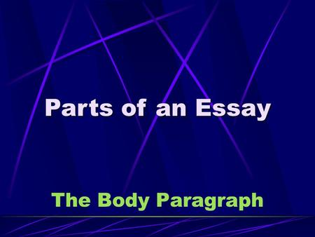 The Body Paragraph Parts of an Essay. Location Essay Between Introduction & Conclusion.