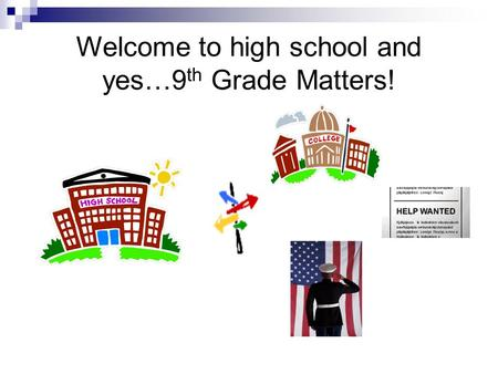 Welcome to high school and yes…9 th Grade Matters!