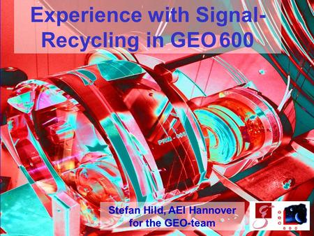 Stefan Hild 1GWADW, Elba, May 2006 Experience with Signal- Recycling in GEO 600 Stefan Hild, AEI Hannover for the GEO-team.