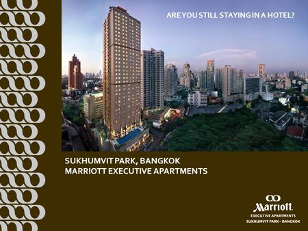 ARE YOU STILL STAYING IN A HOTEL? SUKHUMVIT PARK, BANGKOK MARRIOTT EXECUTIVE APARTMENTS.