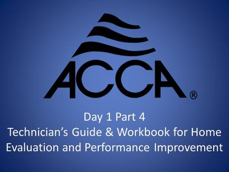 Day 1 Part 4 Technician's Guide & Workbook for Home Evaluation and Performance Improvement.