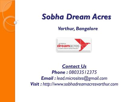 Sobha Dream Acres Varthur, Bangalore Contact Us Phone : 08033512375   Visit :