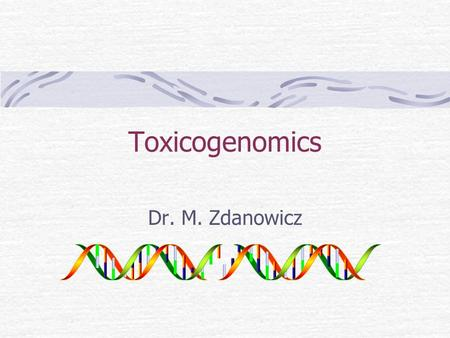 Toxicogenomics Dr. M. Zdanowicz. WHY? Why didn't everyone living the same distance from Chernobyl develop cancer? Why can some people smoke for their.