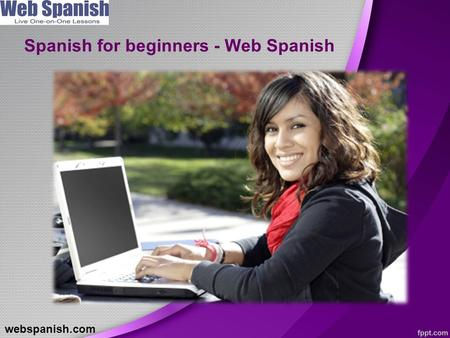 Spanish for beginners - Web Spanish webspanish.com.