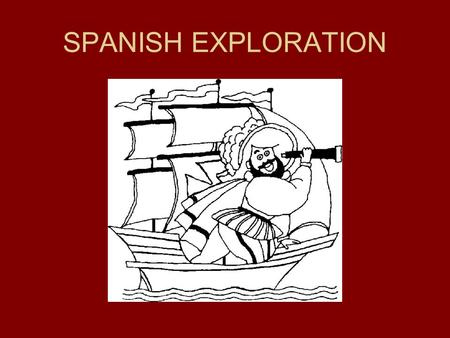SPANISH EXPLORATION. CHRISTOPHER COLUMBUS Plan was sailing west to get East (India) Venetian (Italy) – He tried to sell his plan to anybody who would.