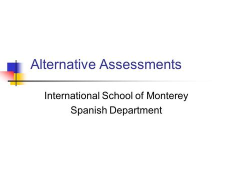 Alternative Assessments International School of Monterey Spanish Department.