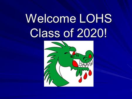 Welcome LOHS Class of 2020!. Who is Your Counselor? Last Names A-CAMChristy Bell Last Names CAN-FINMelissa Bruno Last Names FIO-HOPCarol Doll Last Names.