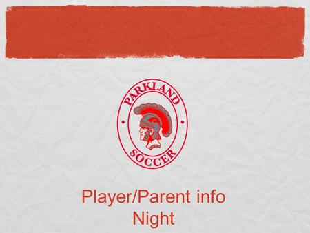 Player/Parent info Night. Introductions Patrick Birns Scott Mang Ryan Kleintop Kiel Eckoff Andrew Meeker Booster President: Peter Burke www.parklandboyssoccer.com.