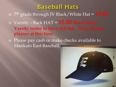  7 th grade through JV Black/White Hat = 15.00  Varsity – Back HAT = 15.00 Must Make Varsity roster to have this hat. Only Florida players at this time.