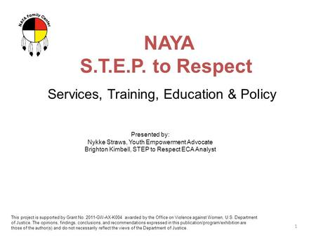 NAYA S.T.E.P. to Respect 1 Services, Training, Education & Policy Presented by: Nykke Straws, Youth Empowerment Advocate Brighton Kimbell, STEP to Respect.