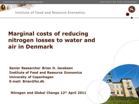 Marginal costs of reducing nitrogen losses to water and air in Denmark Senior Researcher Brian H. Jacobsen Institute of Food and Resource Economics University.
