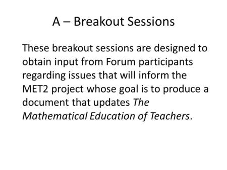 A – Breakout Sessions These breakout sessions are designed to obtain input from Forum participants regarding issues that will inform the MET2 project whose.