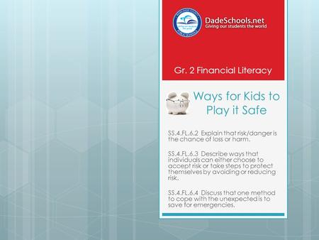 Ways for Kids to Play it Safe SS.4.FL.6.2 Explain that risk/danger is the chance of loss or harm. SS.4.FL.6.3 Describe ways that individuals can either.