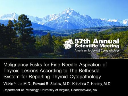 Malignancy Risks for Fine-Needle Aspiration of Thyroid Lesions According to The Bethesda System for Reporting Thyroid Cytopathology Vickie Y. Jo, M.D.,