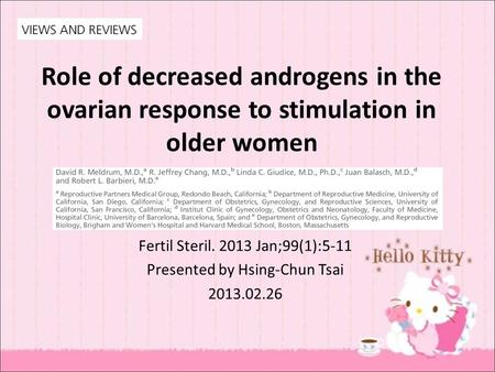 Role of decreased androgens in the ovarian response to stimulation in older women Fertil Steril. 2013 Jan;99(1):5-11 Presented by Hsing-Chun Tsai 2013.02.26.