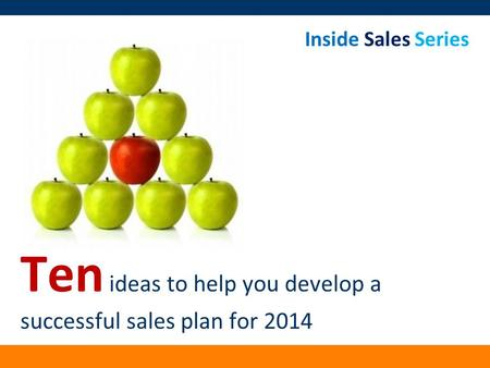 Inside Sales Series Ten ideas to help you develop a successful sales plan for 2014.