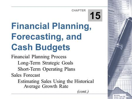 Financial Planning, Forecasting, and Cash Budgets 15 CHAPTER Financial Planning Process Long-Term Strategic Goals Short-Term Operating Plans Sales Forecast.